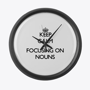 Keep Calm by focusing on Nouns Large Wall Clock