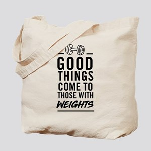 Good Things Come To Those With Weights Tote Bag