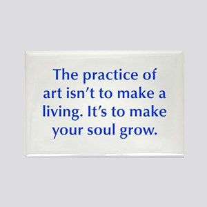 The practice of art isn t to make a living It s to