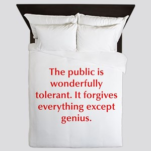 The public is wonderfully tolerant It forgives eve