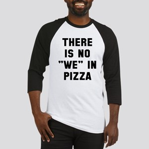 There is no we in pizza Baseball Jersey