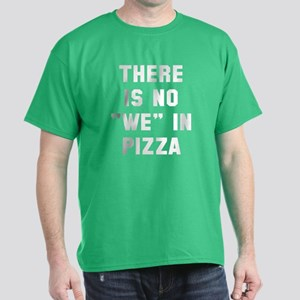 There is no we in pizza Dark T-Shirt