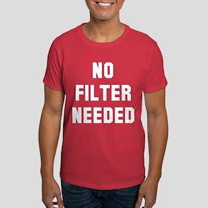 No filter needed Dark T-Shirt