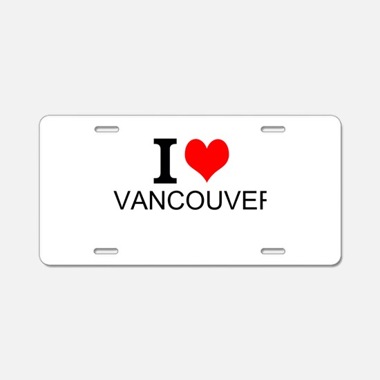 I Love Vancouver Aluminum License Plate
