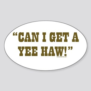Can I get a YEE-HAW? Oval Sticker