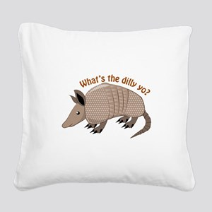 Whats The Dilly Square Canvas Pillow