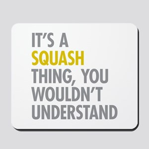 Its A Sqash Thing Mousepad
