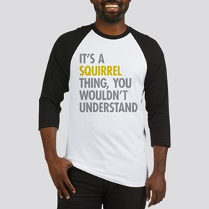 Its A Squirrel Thing Baseball Jersey