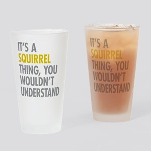 Its A Squirrel Thing Drinking Glass