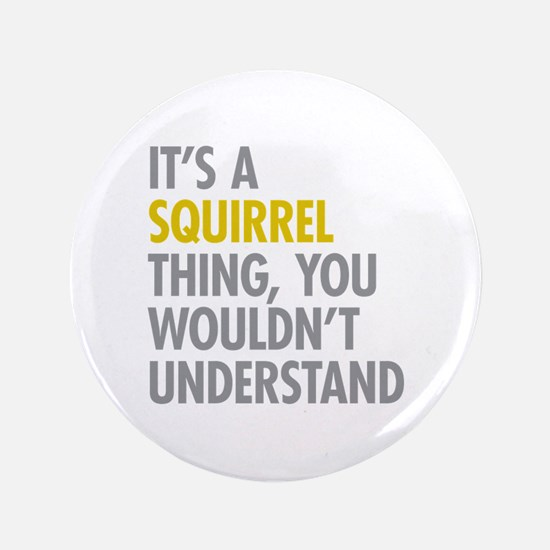"""Its A Squirrel Thing 3.5"""" Button"""