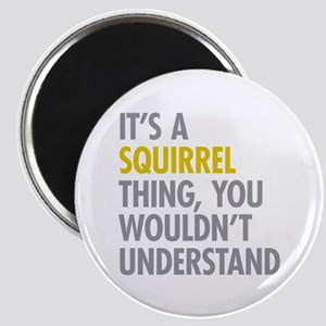 Its A Squirrel Thing Magnet