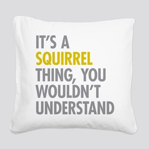 Its A Squirrel Thing Square Canvas Pillow