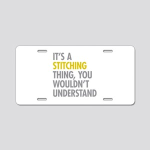 Its A Stitching Thing Aluminum License Plate