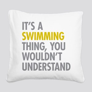 Its A Swimming Thing Square Canvas Pillow