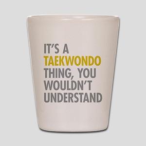 Its A Taekwondo Thing Shot Glass