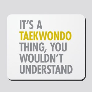 Its A Taekwondo Thing Mousepad
