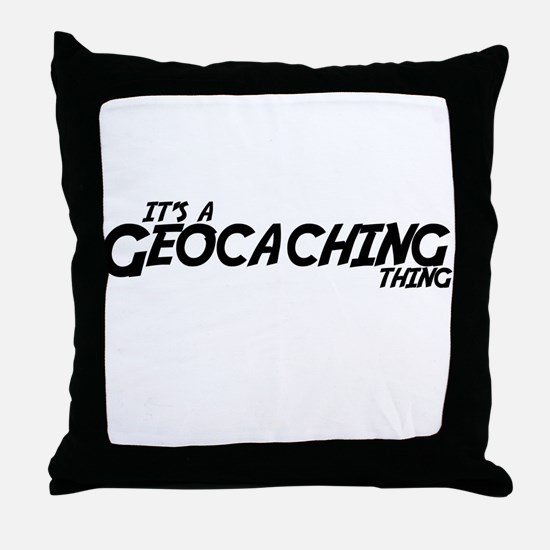 Its a Geocaching Thing Throw Pillow