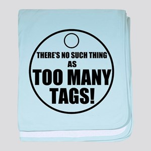 Theres No Such Thing As Too Many Tags baby blanket