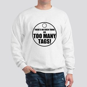 Theres No Such Thing As Too Many Tags Sweatshirt