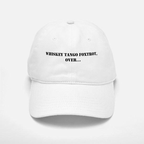 Whiskey Tango Foxtrot Baseball Baseball Cap