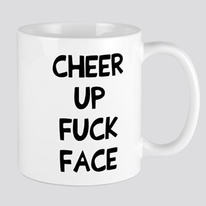 Cheer up fuck face Mug
