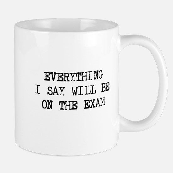 Everything will be on exam Mug