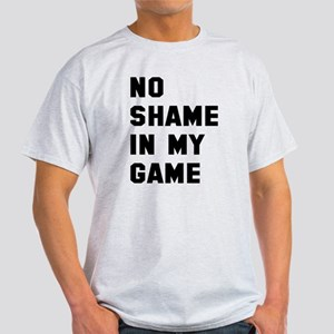No shame in my game Light T-Shirt