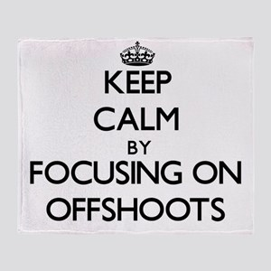 Keep Calm by focusing on Offshoots Throw Blanket