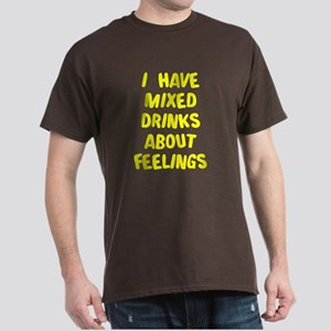 I have mixed drinks about feelings Dark T-Shirt