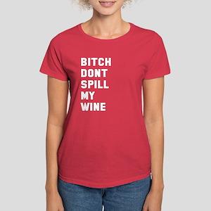 Bitch don't spill my wine Women's Dark T-Shirt