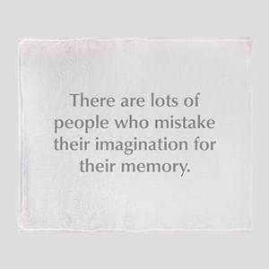 There are lots of people who mistake their imagina