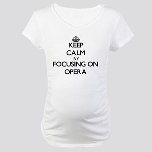 Keep Calm by focusing on Opera Maternity T-Shirt