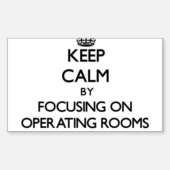 Keep Calm by focusing on Operating Rooms Decal
