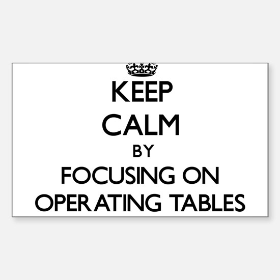 Keep Calm by focusing on Operating Tables Decal