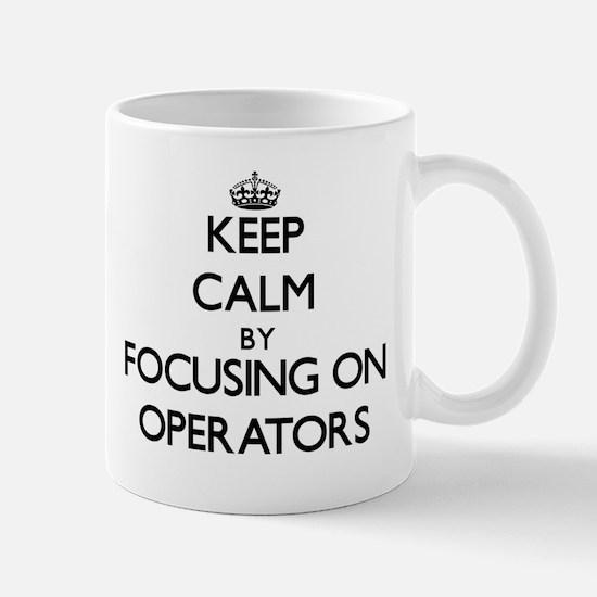 Keep Calm by focusing on Operators Mugs