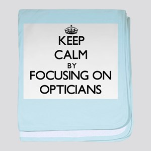 Keep Calm by focusing on Opticians baby blanket
