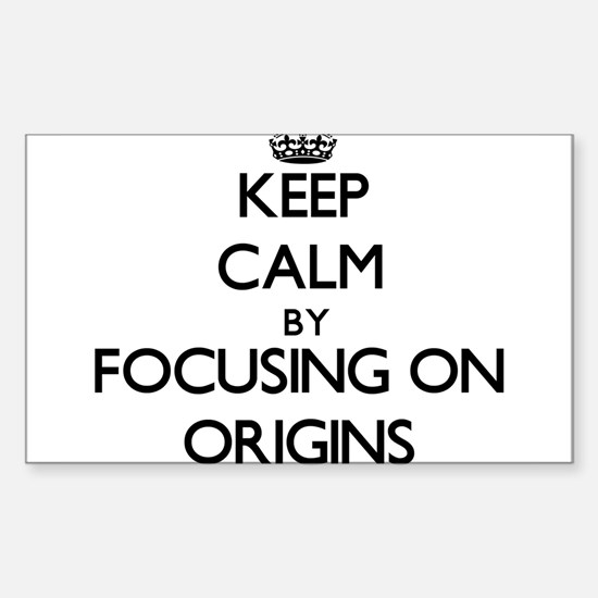 Keep Calm by focusing on Origins Decal