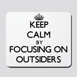 Keep Calm by focusing on Outsiders Mousepad