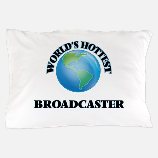 World's Hottest Broadcaster Pillow Case