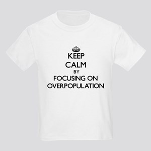 Keep Calm by focusing on Overpopulation T-Shirt