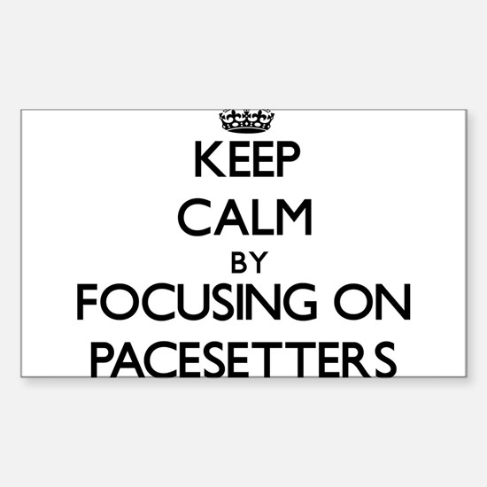 Keep Calm by focusing on Pacesetters Decal