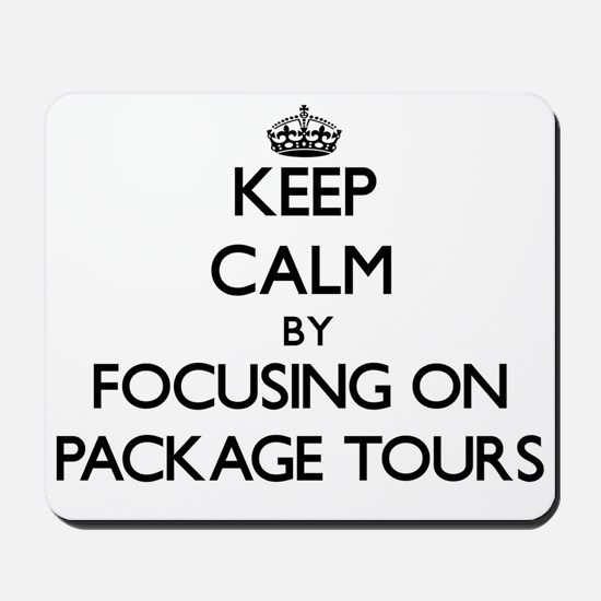 Keep Calm by focusing on Package Tours Mousepad