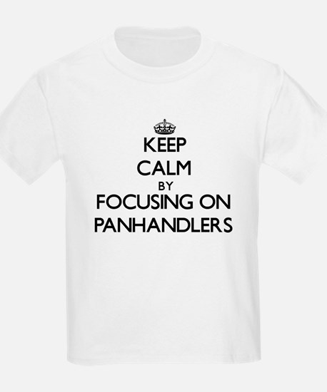 Keep Calm by focusing on Panhandlers T-Shirt