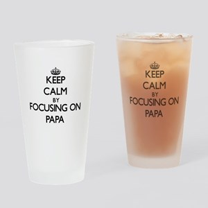 Keep Calm by focusing on Papa Drinking Glass