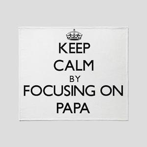 Keep Calm by focusing on Papa Throw Blanket