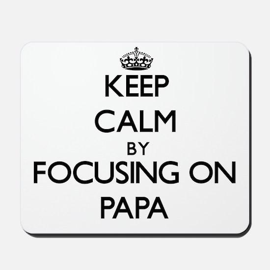 Keep Calm by focusing on Papa Mousepad