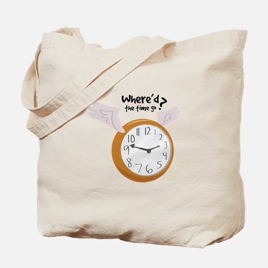 Where'd The Time Go? Tote Bag