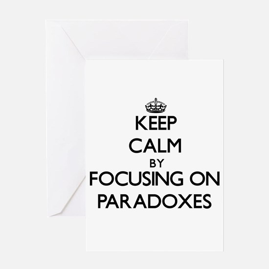 Keep Calm by focusing on Paradoxes Greeting Cards