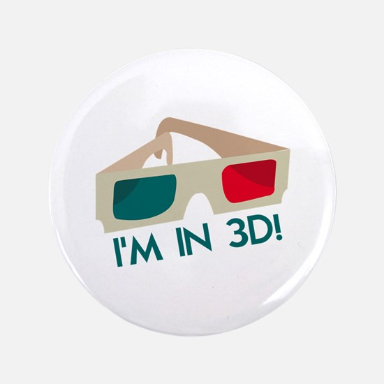 """Im In 3D! 3.5"""" Button"""