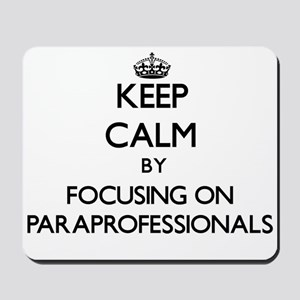 Keep Calm by focusing on Paraprofessiona Mousepad